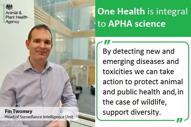 Image of Fin Twomey, Head of the Surveillance Intelligence Unit at APHA against a quote under the heading 'One Health is integral to APHA science. Quote reads, 'By detecting new and emerging diseases we can take action to protect animal and public health, and in the case of wildlife, support diversity.'